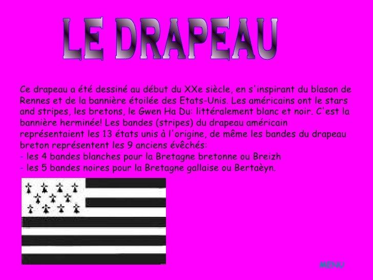 MENU LE DRAPEAU Ce drapeau a été dessiné au début du XXe siècle, en s'inspirant du blason de Rennes et de la bannière étoi...