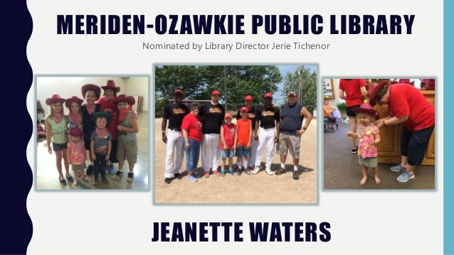 MERIDEN-OZAWKIE PUBLIC LIBRARY Nominated by Library Director Jerie Tichenor JEANETTE WATERS