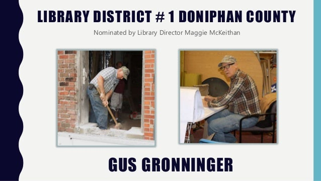 LIBRARY DISTRICT # 1 DONIPHAN COUNTY Nominated by Library Director Maggie McKeithan GUS GRONNINGER