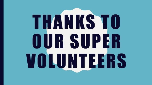 THANKS TO OUR SUPER VOLUNTEERS