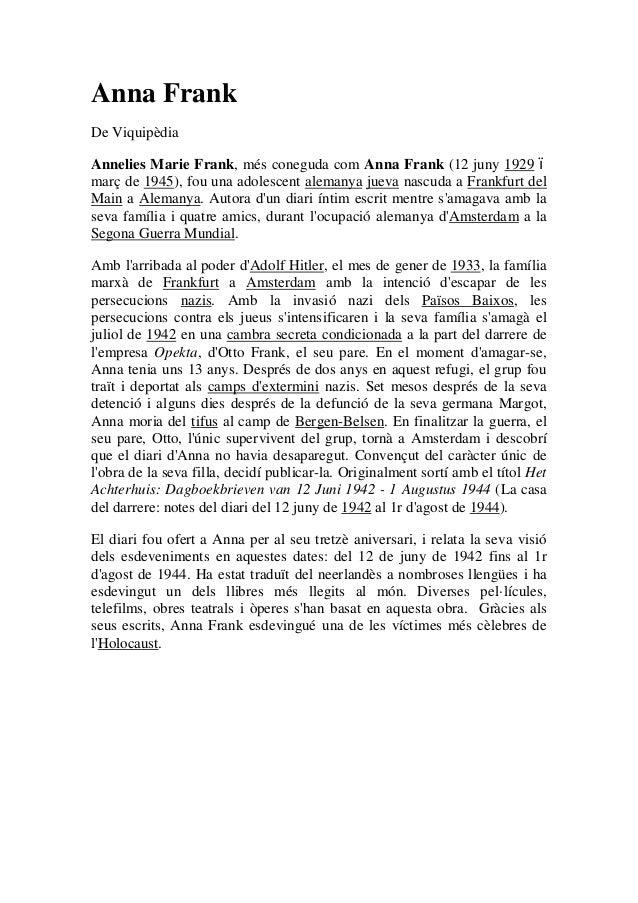 Anna Frank De Viquipèdia Annelies Marie Frank, més coneguda com Anna Frank (12 juny 1929 març de 1945), fou una adolescent...