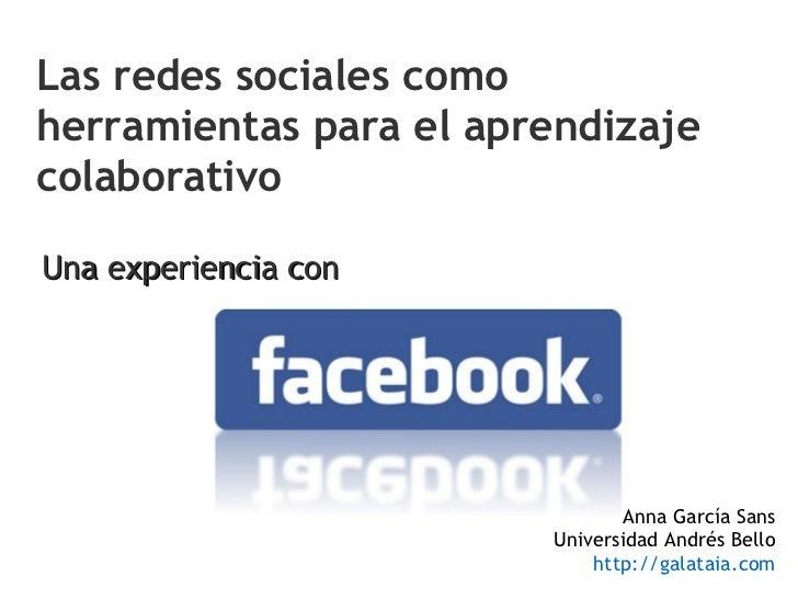 Una experiencia con Las redes sociales como herramientas para el aprendizaje colaborativo Anna García Sans Universidad And...