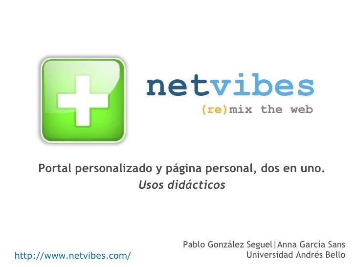 net vibes (re) mix the web http://www.netvibes.com/   Portal personalizado y página personal, dos en uno. Usos didácticos ...
