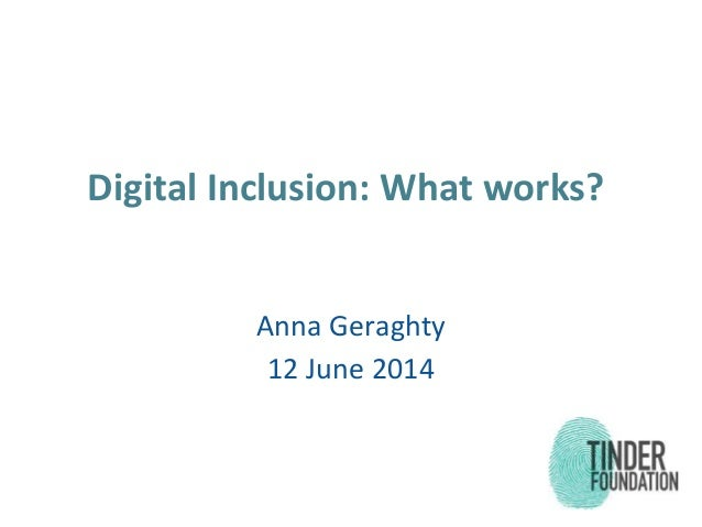 Digital Inclusion: What works? Anna Geraghty 12 June 2014