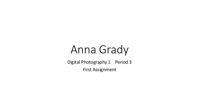 Anna Grady Digital Photography 1 Period 3 First Assignment