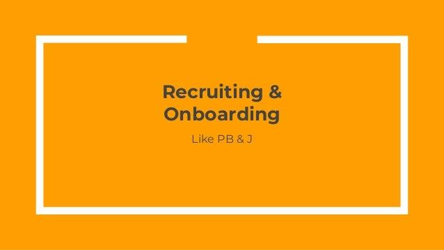 Recruiting & Onboarding Like PB & J
