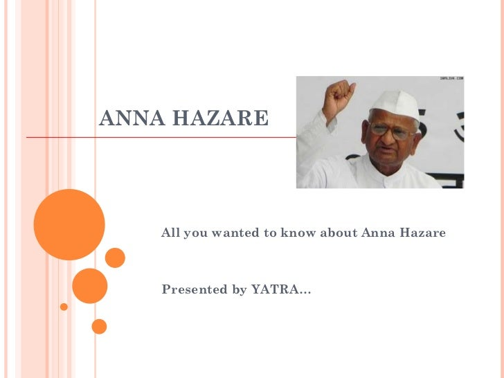 ANNA HAZARE  All you wanted to know about Anna Hazare Presented by YATRA…