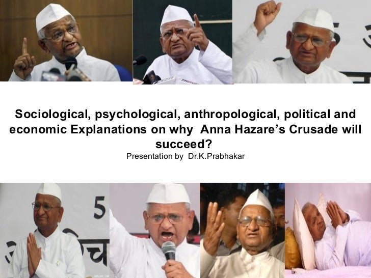 Sociological, psychological, anthropological, political and economic Explanations on why  Anna Hazare's Crusade will succe...