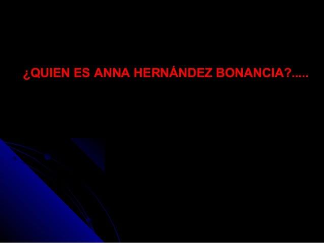 ¿QUIEN ES ANNA HERNÁNDEZ BONANCIA?.....