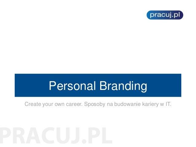 Personal Branding Create your own career. Sposoby na budowanie kariery w IT.