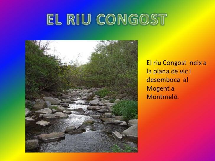 El riu Congost neix ala plana de vic idesemboca alMogent aMontmeló.