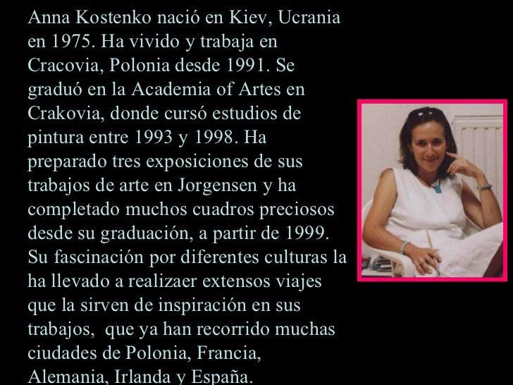 Anna Kostenko nació en Kiev, Ucrania en 1975. Ha vivido y trabaja en Cracovia, Polonia desde 1991. Se graduó en la Academi...