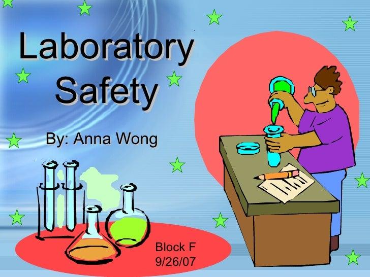 Laboratory Safety By: Anna Wong Block F 9/26/07
