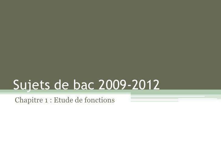 Sujets de bac 2009-2012Chapitre 1 : Etude de fonctions