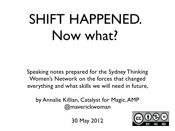 SHIFT HAPPENED.   Now what?Speaking notes prepared for the Sydney Thinking Women's Network on the forces that changedevery...