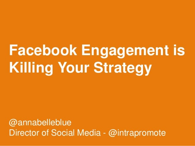 Facebook Engagement isKilling Your Strategy@annabelleblueDirector of Social Media - @intrapromote