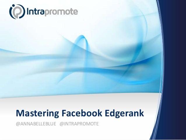 Mastering Facebook Edgerank@ANNABELLEBLUE @INTRAPROMOTE