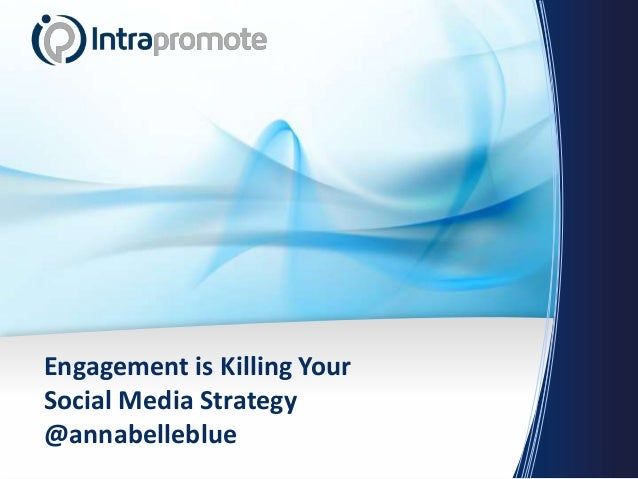 Engagement is Killing YourSocial Media Strategy@annabelleblue