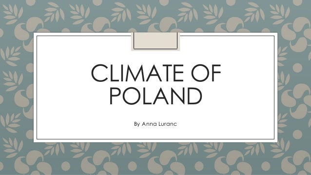 CLIMATE OF POLAND By Anna Luranc