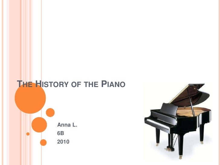 The History of the Piano<br />Anna L.<br />6B<br />2010<br />