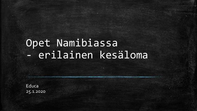 Opet Namibiassa - erilainen kesäloma Educa 25.1.2020