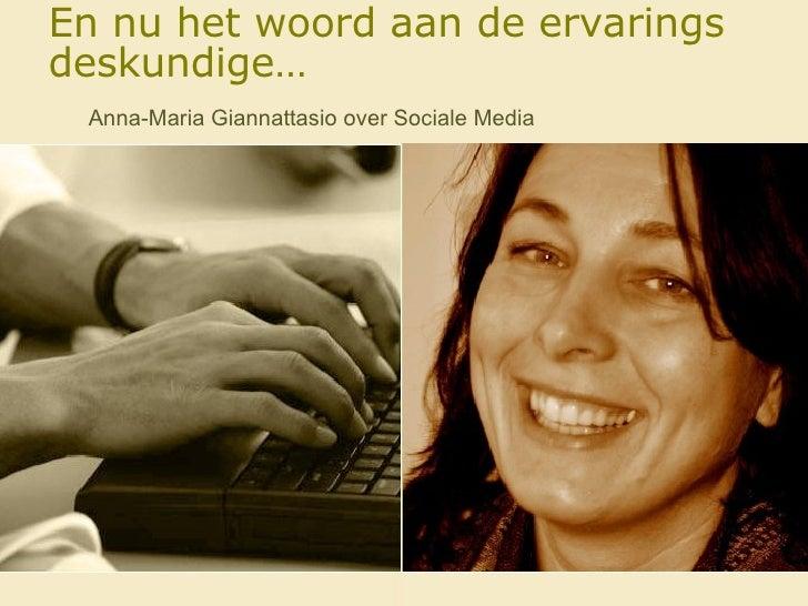 En nu het woord aan de ervarings deskundige…   Anna-Maria Giannattasio over Sociale Media