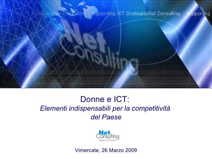Donne e ICT:  Elementi indispensabili per la competitività  del Paese Vimercate, 26 Marzo 2009