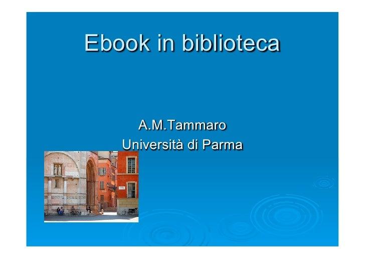 Ebook in biblioteca     A.M.Tammaro   Università di Parma