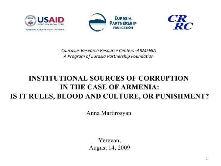 Caucasus Research Resource Centers  - ARMENIA A Program of Eurasia Partnership Foundation INSTITUTIONAL SOURCES OF CORRUPT...