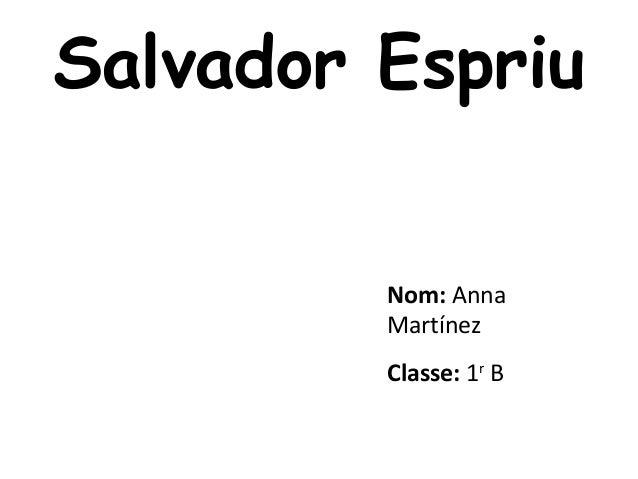 Salvador Espriu Nom: Anna Martínez Classe: 1r B