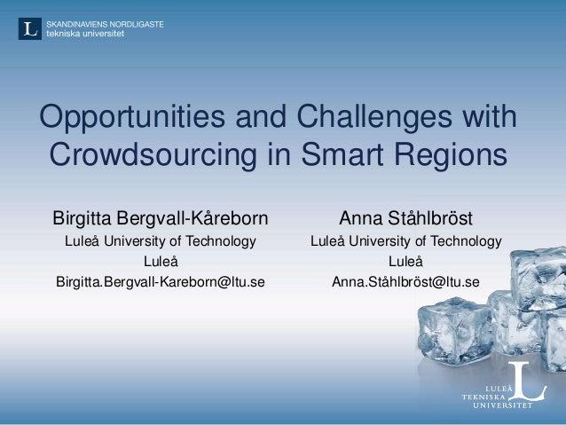 Opportunities and Challenges with Crowdsourcing in Smart Regions Birgitta Bergvall-Kåreborn Luleå University of Technology...