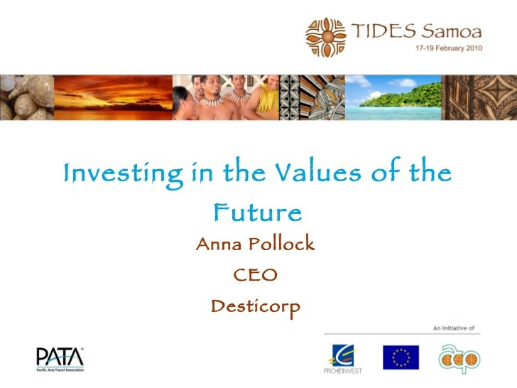 Investing in the Values of the Future Anna Pollock CEO Desticorp