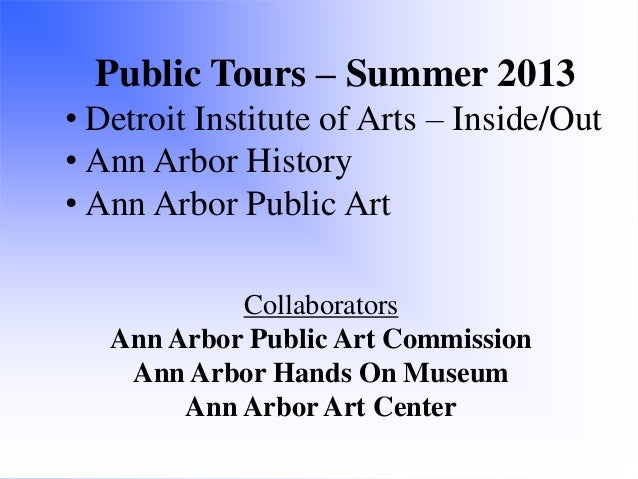 Public Tours – Summer 2013 • Detroit Institute of Arts – Inside/Out • Ann Arbor History • Ann Arbor Public Art Collaborato...