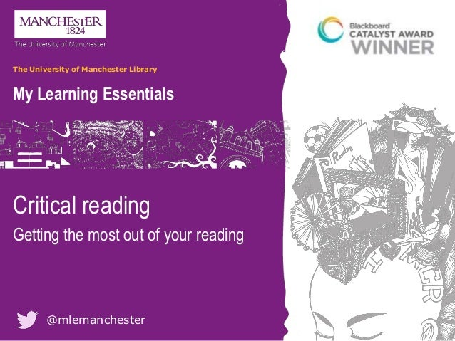 @mlemanchester My Learning Essentials The University of Manchester Library Critical reading Getting the most out of your r...