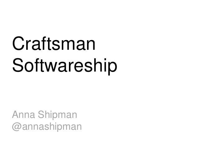 Craftsman Softwareship Anna Shipman @annashipman