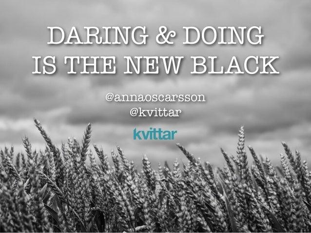 @annaoscarsson @kvittar DARING & DOING IS THE NEW BLACK