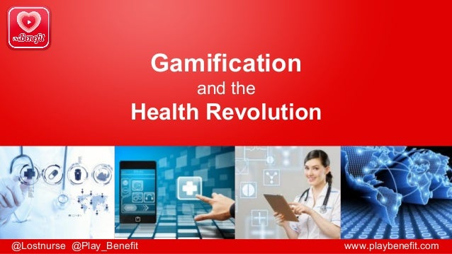 Gamification and the Health Revolution @Lostnurse @Play_Benefit www.playbenefit.com