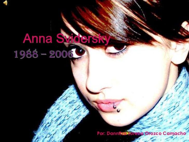 Anna Svidersky<br />1988 – 2006<br />Por: Dannitza Lorena Orozco Camacho<br />