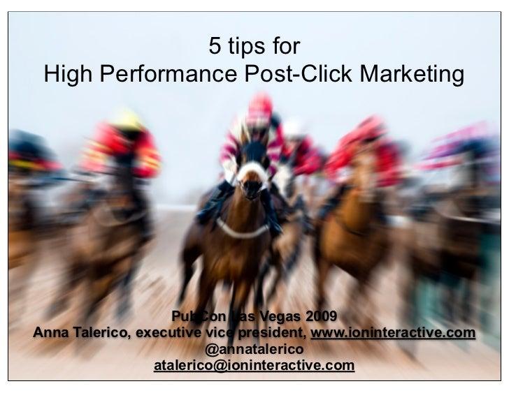 5 tips for  High Performance Post-Click Marketing                         PubCon Las Vegas 2009 Anna Talerico, executive v...