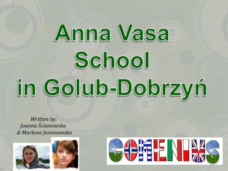 Anna VasaSchool<br />in Golub-Dobrzyń<br />Written by: <br />Joanna Ścianowska<br />& Marlena Jesionowska<br />
