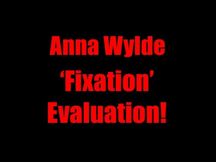 Anna Wylde 'Fixation'Evaluation!