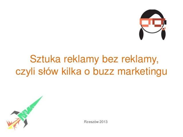Sztuka reklamy bez reklamy, czyli słów kilka o buzz marketingu Rzeszów 2013