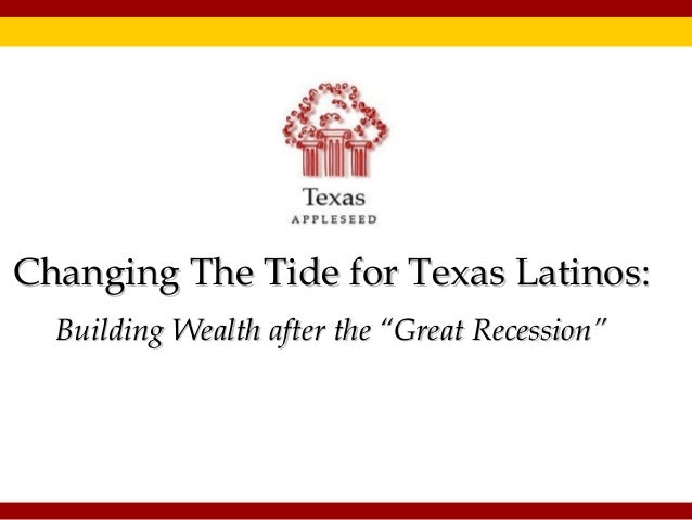 "Changing The Tide for Texas Latinos: Building Wealth after the ""Great Recession"""