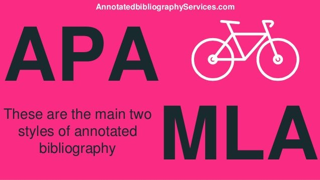APA These are the main two styles of annotated bibliography MLA AnnotatedbibliographyServices.com