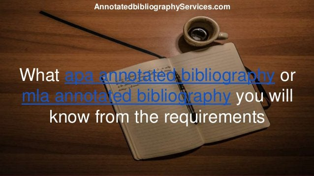 What apa annotated bibliography or mla annotated bibliography you will know from the requirements AnnotatedbibliographySer...