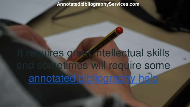 It requires great intellectual skills and sometimes will require some annotated bibliography help AnnotatedbibliographySer...