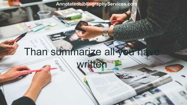 Than summarize all you have written AnnotatedbibliographyServices.com