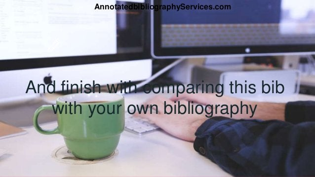 And finish with comparing this bib with your own bibliography AnnotatedbibliographyServices.com