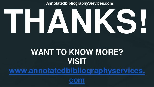 THANKS! WANT TO KNOW MORE? VISIT www.annotatedbibliographyservices. com AnnotatedbibliographyServices.com