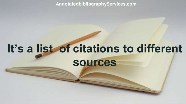 It's a list of citations to different sources AnnotatedbibliographyServices.com